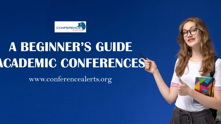 A BEGINNER'S GUIDE TO ACADEMIC CONFERENCES