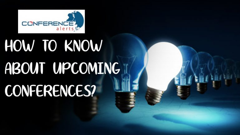 HOW TO KNOW ABOUT UPCOMING CONFERENCES