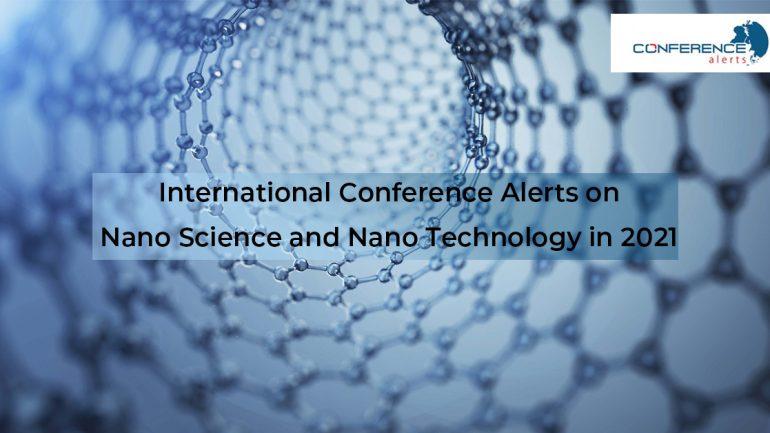 International Conference Alerts on Nanoscience and Nanotechnology in 2021