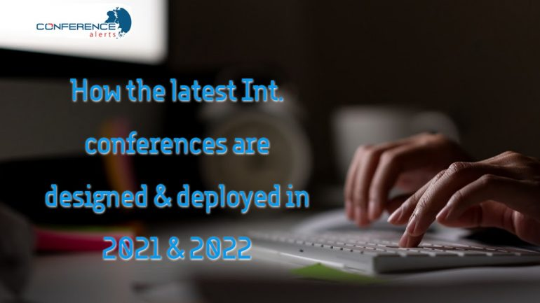 How the latest Int. conferences are designed and deployed in 2021 and 2022